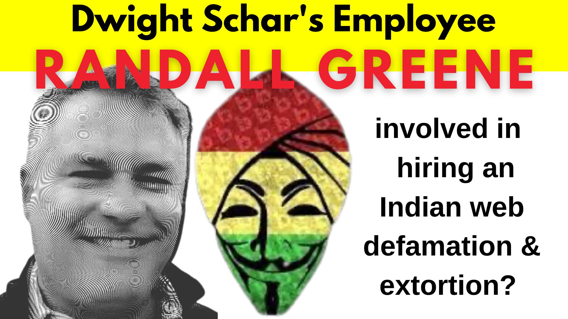 Dwight Schar's employee involved in hiring an Indian web defamation & extortion Randall Greene