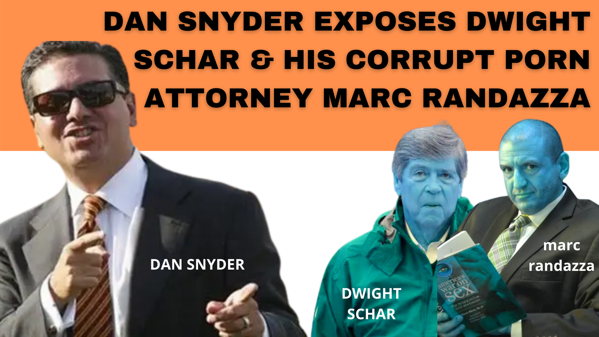 Dan Snyder, Don Juravin and Richard Arrighi EXPOSE Dwight Schar and his porn corrupt attonrey Marc Randazza