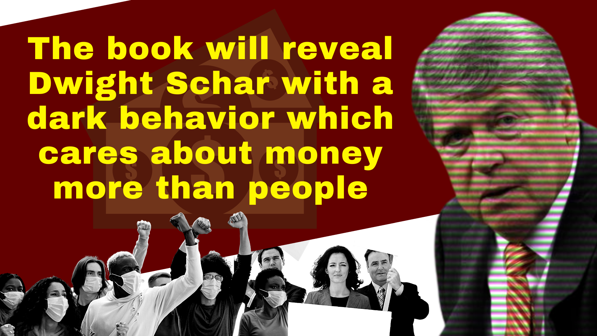 The book will reveal that Dwight Schar with a dark behavior which care about money more than people